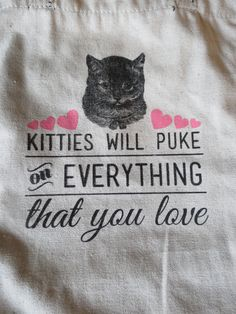 This is the truth.  Kitties will puke tote bag.---LOVE