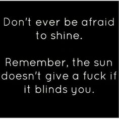 Don't give a fuck, shine!!!