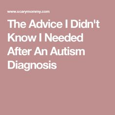 The Advice I Didn't Know I Needed After An Autism Diagnosis