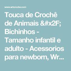 Touca de Crochê de Animais / Bichinhos - Tamanho infantil e adulto - Acessorios para newborn, Wraps, Mantas de Pêlos alto, Props e Conjuntos em Croche