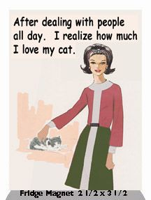 After Dealing With People All Day. I Realize How Much I Love My Cat Fridge Magnet