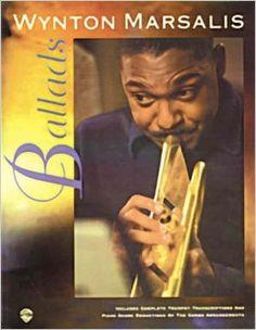 Amazon.com: Ballads: Trumpet Transcriptions with Piano Score (9781576239667): Wynton Marsalis: Books