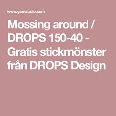 Mossing around / DROPS 150-40 - Gratis stickmönster från DROPS Design