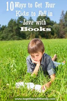 10 Ways to get your kids to fall in love with books!