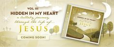 Hidden In My Heart: A Lullaby Journey Through Scripture... this album is a collection of Scripture verses put to beautiful orchestral music.