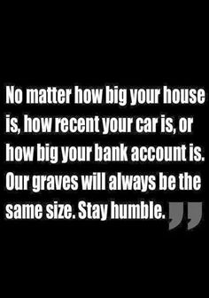 .you know who you are....not impressed by your stuff....change your heart and be humble
