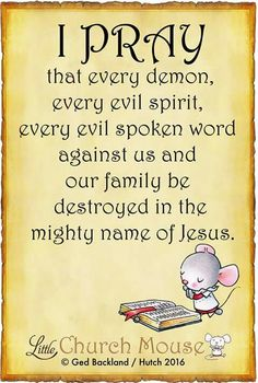 ♡✞❣♡ I Pray that every demon, every evil spirit, every evil spoken word against us and our family be destroyed in the mighty name of Jesus.Little Church Mouse 14 April 2016 ♡✞❣♡ AMEN ,IN JESUS' NAME! Prayer Scriptures, Bible Prayers, Faith Prayer, God Prayer, Prayer Quotes, Faith In God, Bible Quotes, Prayer Room, Prayer For Lost Souls