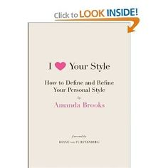 Amazon.com: I Love Your Style: How to Define and Refine Your Personal Style (9780061833120): Amanda Brooks: Books - StyleSays