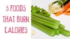 5 foods that burn more calories than you consume