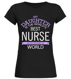 Daughter Is The Worlds Best Nurse  daughter#tshirt#tee#gift#holiday#art#design#designer#tshirtformen#tshirtforwomen#besttshirt#funnytshirt#age#name#october#november#december#happy#grandparent#blackFriday#family#thanksgiving#birthday#image#photo#ideas#sweetshirt#bestfriend#nurse#winter#america#american#lovely#unisex#sexy#veteran#cooldesign#mug#mugs#awesome#holiday#season#cuteshirt