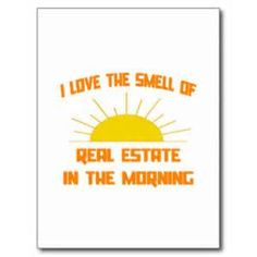 There is nothing like the smell of real estate in the morning!