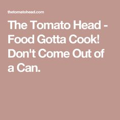 The Tomato Head - Food Gotta Cook! Don't Come Out of a Can. Knoxville TN Vegan Friendly Restaurants, Vegan Restaurants, Plant Based Diet, Coming Out, Vegetarian, Canning, Eat, Cook, Going Out