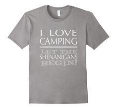 I Love Camping Let the Shenanigans Begin Funny Camp T-Shirt