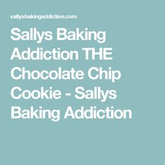 Sallys Baking Addiction THE Chocolate Chip Cookie - Sallys Baking Addiction