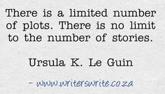 """""""There is a limited number of plots. There is no limit to the number of stories."""" – Ursula K. Le Guin"""
