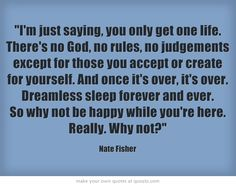 """""""...Dreamless sleep forever and ever. So why not be happy while you're here. Really. Why not? Six Feet Under - Nate Fisher. Six Feet Under"""