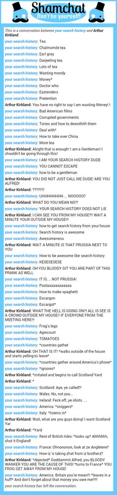 A conversation between Arthur Kirkland and your search history<<<just fooling around in shamchat