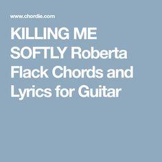 KILLING ME SOFTLY Roberta Flack Chords and Lyrics for Guitar