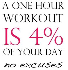 A one-hour workout is 4% of your day.  No excuses.