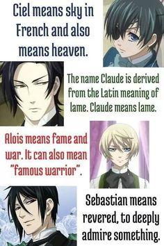 Ciel heißt Himmel , Claude bedeutet Langweilig , Alois bedeutet Reichtum,Ruhm und Krieger , Sebastian bedeutet keine Ahnung kann ich noch nicht übersetzen