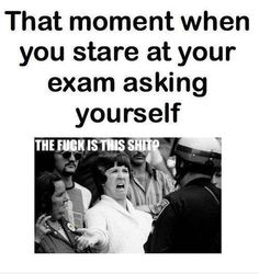 This is me tomorrow, I have studied but I'm sure I will be lost in the morning...lol