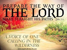 """A voice of one calling in the wilderness, 'Prepare the way for the Lord, make straight paths for him."" #Luke 3:4"