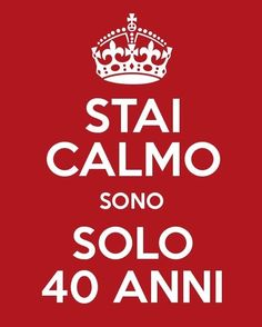 Stai Calmo. Sono solo 40 anni. Auguri 40th Birthday, Meme, Gardening, Party, Calm, 40 Birthday, Memes, Garten, Memes Humor