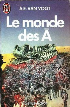Le monde des Ã, par Alfred Elton Van Vogt • (un de mes premiers livres de SF). French translation of The World of Null-A, 1948.