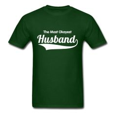 THE MOST OKAYEST HUSBAND MEN TSHIRT  (Text can be change...interesting!!)  You must try now! $17.50