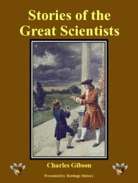 History Curriculum Homeschool | Heritage History presents Stories of Great Scientists by Charles Gibson