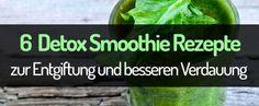 6 Detox Smoothie Rezepte zur Entgiftung und besseren Verdauung in der Fastenzeit