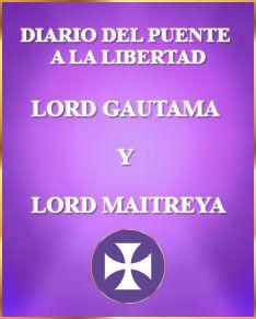 Diario del Puente a la Libertad. Amados Lord Gautama y Lord Maitreya