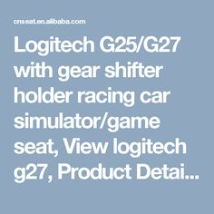 Logitech G25/G27 with gear shifter holder racing car simulator/game seat, View logitech g27, Product Details from Danyang Eastern Motor Vehicle Accessories & Hardware Co., Ltd. on Alibaba.com