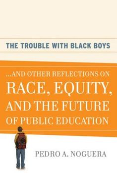 """""""The Trouble with Black Boys... and Other Reflections on Race, Equity, and the Future of Public Education"""" by Teaching and Learning Professor Pedro Noguera (2008)"""