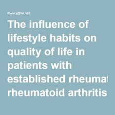 The influence of lifestyle habits on quality of life in patients with established rheumatoid arthritis - A constant balancing between ideality and reality | Malm | International Journal of Qualitative Studies on Health and Well-being