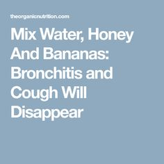 Mix Water, Honey And Bananas: Bronchitis and Cough Will Disappear