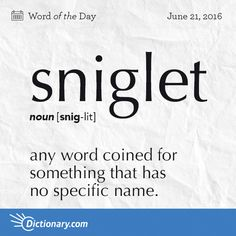 Dictionary.com's Word of the Day - sniglet - any word coined for something that has no specific name.