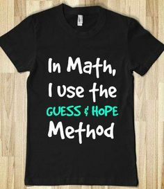 This is me ... unless calculator is present, then it's a win win situation!