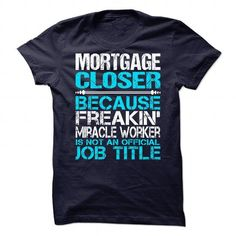 Awesome Tee For Mortgage Closer T Shirts, Hoodies. Check price ==► https://www.sunfrog.com/No-Category/Awesome-Tee-For-Mortgage-Closer.html?41382 $21.99