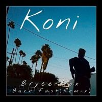 Bryce Fox - Burn Fast (Koni Remix) by Koni on SoundCloud