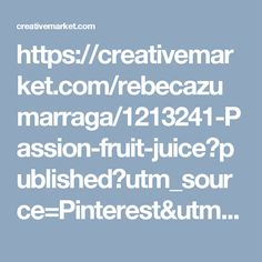 https://creativemarket.com/rebecazumarraga/1213241-Passion-fruit-juice?published?utm_source=Pinterest&utm_medium=CM Social Share&utm_campaign=Product Social Share&utm_content=Passion fruit juice ~ Food & Drink Photos on Creative Market