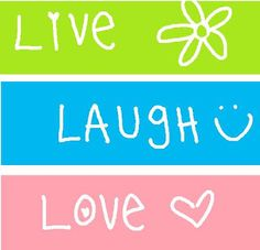 Live, laugh, love :-)