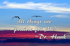 All things are possible for Me! Inspirational quote by Dr. Hank #instagood #positivethinking #positivevibes #onlypositivevibes #positivevibesonly #happiness #joy #optimism #possibility #possibilitiesareendless #inspiration #inspirational #quote #qotd #lawofattraction #thursday #thursdaythoughts