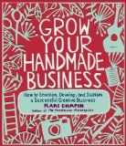Grow Your Handmade Business: How to Envision, Develop, and Sustain a Successful Creative Business - Iberlibro