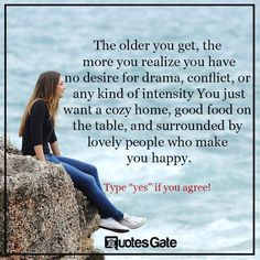 INFJ: The older you get, the more you realize you have no desire for drama, conflict. Make Happy, Are You Happy, Wisdom Quotes, Me Quotes, Things To Think About, Old Things, Nice Things, The Notebook Quotes, Weekday Quotes