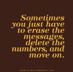 Sometimes you just have to erase the messages, delete the numbers, and move on.