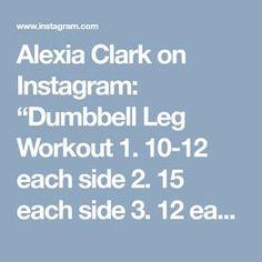 "Alexia Clark on Instagram: ""Dumbbell Leg Workout 1. 10-12 each side 2. 15 each side 3. 12 each side 4. 12 each side 3-5 Rounds #alexiaclark #queenofworkouts…"" • Instagram"