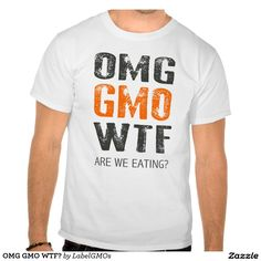 OMG GMO WTF? TSHIRTS
