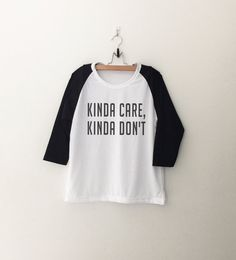 Kinda care kinda don't Tshirt • Sweatshirt • Clothes Casual Outift for • teens • movies • girls • women • summer • fall • spring • winter • outfit ideas • hipster • dates • school • parties • Tumblr Teen Fashion Graphic Tee Shirt