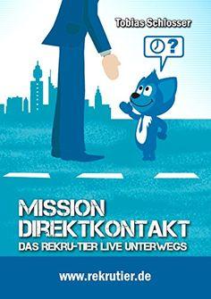 Mission: Direktkontakt: Das Rekru-tier live unterwegs von [Schlosser, Tobias]